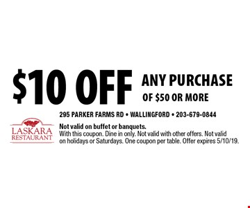 $10 off ANY PURCHASE of $50 or more. Not valid on buffet or banquets. With this coupon. Dine in only. Not valid with other offers. Not valid on holidays or Saturdays. One coupon per table. Offer expires 5/10/19.