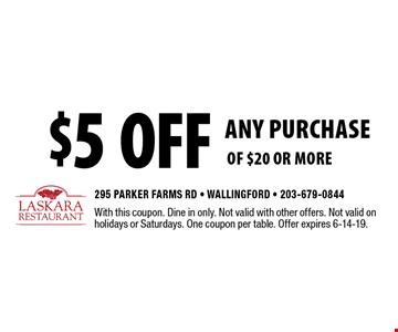 $5 off ANY PURCHASE of $20 or more. With this coupon. Dine in only. Not valid with other offers. Not valid on holidays or Saturdays. One coupon per table. Offer expires 6-14-19.