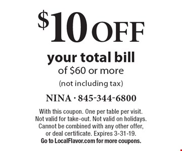 $10 off your total bill of $60 or more (not including tax). With this coupon. One per table per visit. Not valid for take-out. Not valid on holidays. Cannot be combined with any other offer, or deal certificate. Expires 3-31-19. Go to LocalFlavor.com for more coupons.