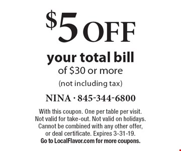 $5 off your total bill of $30 or more (not including tax). With this coupon. One per table per visit. Not valid for take-out. Not valid on holidays. Cannot be combined with any other offer, or deal certificate. Expires 3-31-19. Go to LocalFlavor.com for more coupons.
