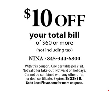 $10 OFF your total bill of $60 or more(not including tax). With this coupon. One per table per visit. Not valid for take-out. Not valid on holidays. Cannot be combined with any other offer, or deal certificate. Expires 8/23/19. Go to LocalFlavor.com for more coupons.