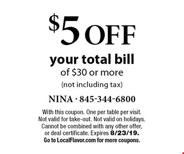 $5 OFF your total bill of $30 or more(not including tax). With this coupon. One per table per visit. Not valid for take-out. Not valid on holidays. Cannot be combined with any other offer, or deal certificate. Expires 8/23/19. Go to LocalFlavor.com for more coupons.