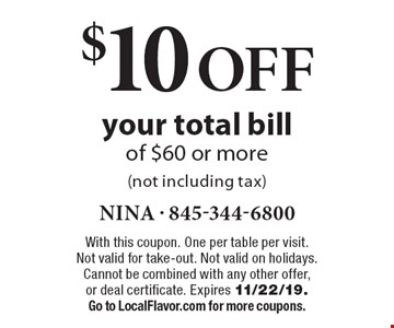 $10 off your total bill of $60 or more (not including tax). With this coupon. One per table per visit. Not valid for take-out. Not valid on holidays. Cannot be combined with any other offer, or deal certificate. Expires 11/22/19. Go to LocalFlavor.com for more coupons.