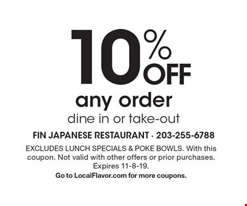 10% off any order dine in or take-out. Excludes Lunch Specials & Poke Bowls. With this coupon. Not valid with other offers or prior purchases. Expires 11-8-19. Go to LocalFlavor.com for more coupons.