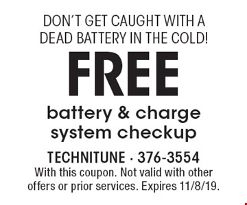 Don't get caught with a dead battery in the cold! FREE battery & charge system checkup. With this coupon. Not valid with other offers or prior services. Expires 11/8/19.