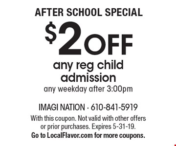 After School Special $2 OFF any reg child admission. any weekday after 3:00pm. With this coupon. Not valid with other offers or prior purchases. Expires 5-31-19. Go to LocalFlavor.com for more coupons.