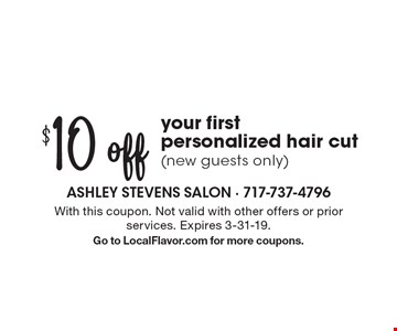 $10 off your first personalized hair cut (new guests only). With this coupon. Not valid with other offers or prior services. Expires 3-31-19. Go to LocalFlavor.com for more coupons.