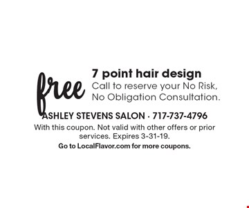 free 7 point hair design. Call to reserve your No Risk, No Obligation Consultation. With this coupon. Not valid with other offers or prior services. Expires 3-31-19. Go to LocalFlavor.com for more coupons.