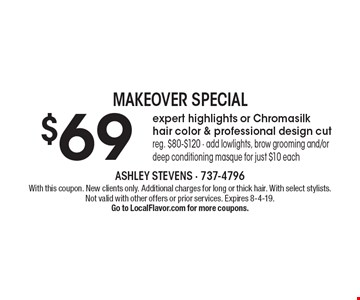 $69 expert highlights or Chromasilk hair color & professional design cutreg. $80-$120 - add lowlights, brow grooming and/or deep conditioning masque for just $10 each. With this coupon. New clients only. Additional charges for long or thick hair. With select stylists. Not valid with other offers or prior services. Expires 8-4-19.Go to LocalFlavor.com for more coupons.
