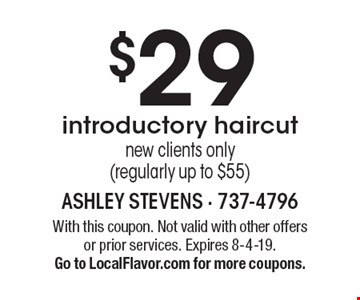 $29 introductory haircutnew clients only(regularly up to $55). With this coupon. Not valid with other offersor prior services. Expires 8-4-19.Go to LocalFlavor.com for more coupons.