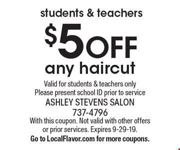 students & teachers$5 OFF any haircutValid for students & teachers onlyPlease present school ID prior to service. With this coupon. Not valid with other offers or prior services. Expires 9-29-19.Go to LocalFlavor.com for more coupons.