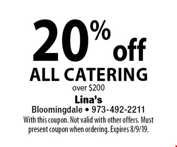 20% off All Catering over $200. With this coupon. Not valid with other offers. Must present coupon when ordering. Expires 8/9/19.