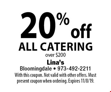20% off All Catering over $200. With this coupon. Not valid with other offers. Must present coupon when ordering. Expires 11/8/19.