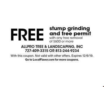Free stump grinding and tree permit with any tree removal of $600 or more. With this coupon. Not valid with other offers. Expires 12/6/19. Go to LocalFlavor.com for more coupons.