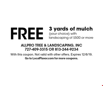 Free 3 yards of mulch (your choice) with landscaping of $500 or more. With this coupon. Not valid with other offers. Expires 12/6/19. Go to LocalFlavor.com for more coupons.