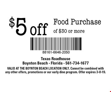 $5 off Food Purchase of $30 or more. VALID AT THE BOYNTON BEACH LOCATION ONLY. Cannot be combined with any other offers, promotions or our early dine program. Offer expires 3-8-19.