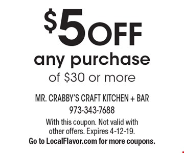 $5 off any purchase of $30 or more. With this coupon. Not valid with other offers. Expires 4-12-19. Go to LocalFlavor.com for more coupons.