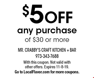 $5 OFF any purchase of $30 or more. With this coupon. Not valid with other offers. Expires 11-8-19. Go to LocalFlavor.com for more coupons.