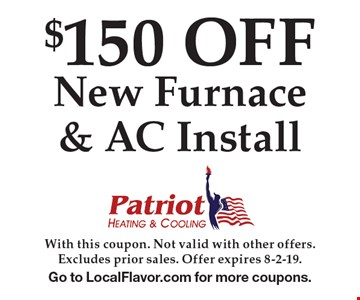 $150 OFF New Furnace & AC Install. With this coupon. Not valid with other offers. Excludes prior sales. Offer expires 8-2-19. Go to LocalFlavor.com for more coupons.