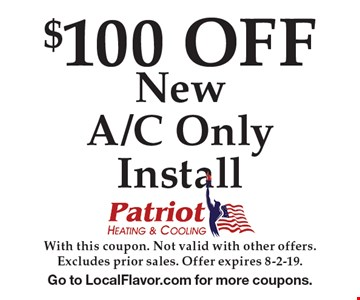 $100 OFF New A/C Only Install. With this coupon. Not valid with other offers.Excludes prior sales. Offer expires 8-2-19. Go to LocalFlavor.com for more coupons.