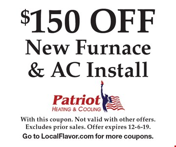 $150 OFF New Furnace & AC Install. With this coupon. Not valid with other offers. Excludes prior sales. Offer expires 12-6-19. Go to LocalFlavor.com for more coupons.