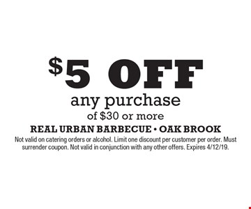$5 OFF any purchase of $30 or more. Not valid on catering orders or alcohol. Limit one discount per customer per order. Must surrender coupon. Not valid in conjunction with any other offers. Expires 4/12/19.