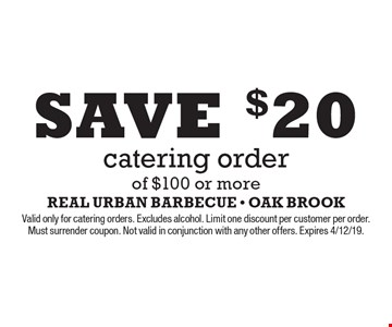 Save $20 catering order of $100 or more. Valid only for catering orders. Excludes alcohol. Limit one discount per customer per order. Must surrender coupon. Not valid in conjunction with any other offers. Expires 4/12/19.