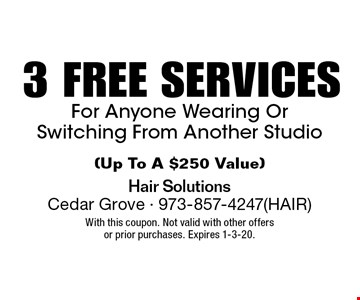 3 FREE SERVICES For Anyone Wearing Or Switching From Another Studio (Up To A $250 Value). With this coupon. Not valid with other offers or prior purchases. Expires 1-3-20.