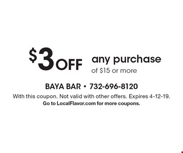 $3 Off any purchase of $15 or more . With this coupon. Not valid with other offers. Expires 4-12-19. Go to LocalFlavor.com for more coupons.