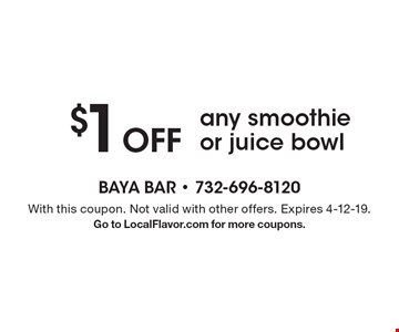 $1 Off any smoothie or juice bowl. With this coupon. Not valid with other offers. Expires 4-12-19. Go to LocalFlavor.com for more coupons.