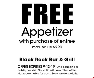 FREE Appetizer with purchase of entree. Max. value $9.99. Offer expires 9-13-19. One coupon per table/per visit. Not valid with any other offers. Not redeemable for cash. See store for details.