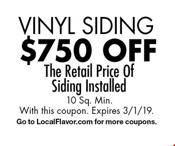 vinyl siding $750 off The Retail Price Of Siding Installed 10 Sq. Min.. With this coupon. Expires 3/1/19. Go to LocalFlavor.com for more coupons.