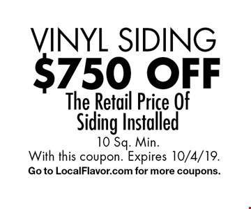 vinyl siding $750 off The Retail Price Of Siding Installed 10 Sq. Min.. With this coupon. Expires 10/4/19. Go to LocalFlavor.com for more coupons.