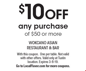 $10 OFF any purchase of $50 or more. With this coupon.One per table. Not valid with other offers. Valid only at Tustin location. Expires 3-8-19.Go to LocalFlavor.com for more coupons.