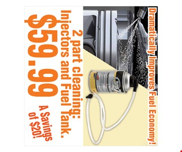 Fuel System Cleaning $59.992 part cleaning: Injectors and fuel tank. All offers valid on most cars and light trucks. Valid at participating locations. Not valid with any other offers or warranty work. Must present coupon at time of estimate. One offer per service, per vehicle. No cash value.