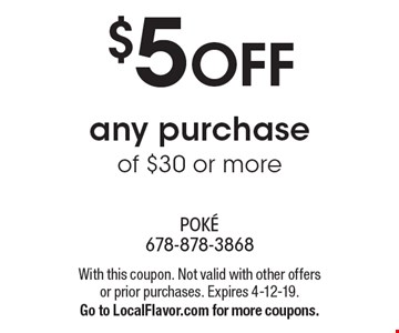 $5 off any purchase of $30 or more. With this coupon. Not valid with other offers or prior purchases. Expires 4-12-19. Go to LocalFlavor.com for more coupons.