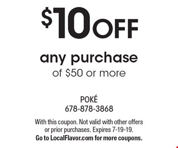 $10 OFF any purchase of $50 or more. With this coupon. Not valid with other offers or prior purchases. Expires 7-19-19. Go to LocalFlavor.com for more coupons.