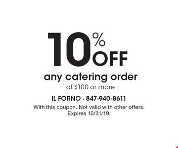 10% off any catering order of $100 or more. With this coupon. Not valid with other offers. Expires 10/31/19.