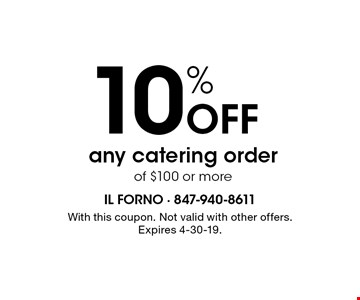 10% off any catering order of $100 or more. With this coupon. Not valid with other offers.Expires 4-30-19.