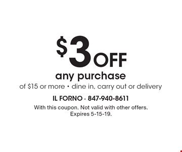 $3 Off any purchase of $15 or more. Dine in, carry out or delivery. With this coupon. Not valid with other offers. Expires 5-15-19.