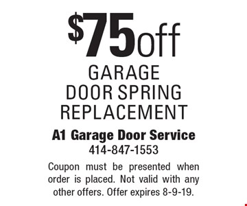 $75 off garage door spring replacement. Coupon must be presented when order is placed. Not valid with any other offers. Offer expires 8-9-19.