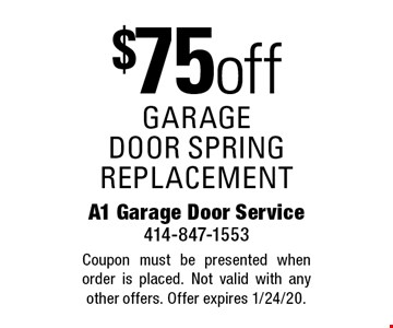 $75 off garage door spring replacement. Coupon must be presented when order is placed. Not valid with any other offers. Offer expires 1/24/20.