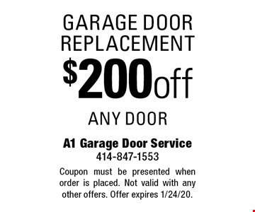 Garage door replacement $200 off any door. Coupon must be presented when order is placed. Not valid with any other offers. Offer expires 1/24/20.
