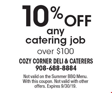 10% off any catering job over $100. Not valid on the Summer BBQ Menu.  With this coupon. Not valid with other offers. Expires 9/30/19.