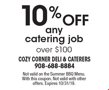 10% Off any catering job over $100. Not valid on the Summer BBQ Menu.  With this coupon. Not valid with other offers. Expires 10/31/19.