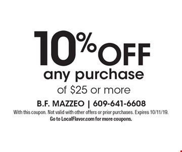 10% OFF any purchase of $25 or more. With this coupon. Not valid with other offers or prior purchases. Expires 10/11/19. Go to LocalFlavor.com for more coupons.