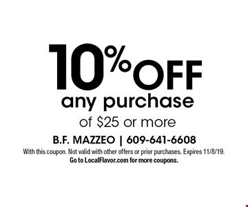 10% OFF any purchase of $25 or more. With this coupon. Not valid with other offers or prior purchases. Expires 11/8/19. Go to LocalFlavor.com for more coupons.