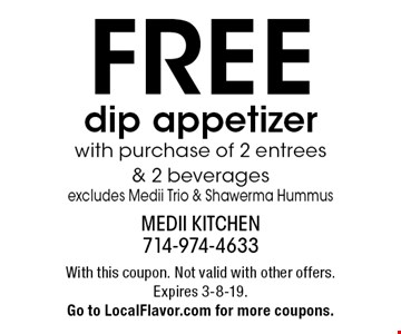 Free dip appetizer with purchase of 2 entrees & 2 beverages. Excludes Medii Trio & Shawerma Hummus. With this coupon. Not valid with other offers. Expires 3-8-19.Go to LocalFlavor.com for more coupons.
