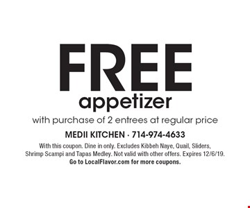 FREE appetizer with purchase of 2 entrees at regular price. With this coupon. Dine in only. Excludes Kibbeh Naye, Quail, Sliders, Shrimp Scampi and Tapas Medley. Not valid with other offers. Expires 12/6/19. Go to LocalFlavor.com for more coupons.