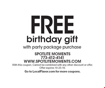 Free birthday gift with party package purchase. With this coupon. Cannot be combined with any other discount or offer. Offer expires 10-25-19. Go to LocalFlavor.com for more coupons.